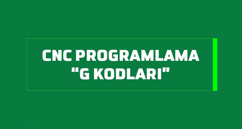 cnc programlama g kodları